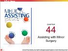 Bài dạy Medical Assisting - Chapter 44: Assisting with Minor Surgery