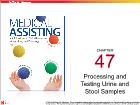 Bài dạy Medical Assisting - Chapter 47: Processing and Testing Urine and Stool Samples