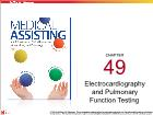 Bài dạy Medical Assisting - Chapter 49: Electrocardiography and Pulmonary Function Testing