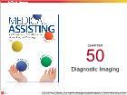 Bài dạy Medical Assisting - Chapter 50: Diagnostic Imaging