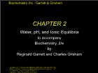 Bài giảng Biochemistry 2/e - Chapter 2: Water, pH, and Ionic Equilibria to accompany Biochemistry, 2/e