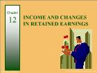 Bài giảng Financial & Managerial Accounting - Chapter 12: Income and changes in retained earnings