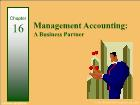Bài giảng Financial & Managerial Accounting - Chapter 16: Management Accounting: A Business Partner