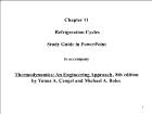 Bài giảng Thermodynamics: An Engineering Approach, 8th edition - Chapter 11: Refrigeration Cycles