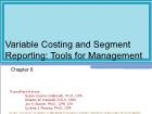 Chapter 6: Variable Costing and Segment Reporting: Tools for Management