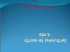 Luật học - Bài 5: Quan hệ pháp luật