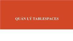 Bài giảng Quản trị cơ sở dữ liệu Oracle - Chương 2: Quản lý Tablespaces