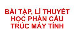 Bài tập, lí thuyết học phần Cấu trúc máy tính - Chương 2 - Lê Hoàng Dinh